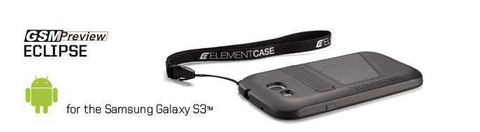 Samsung Galaxy S3 е първият Android телефон докоснат от престижа на Element Case